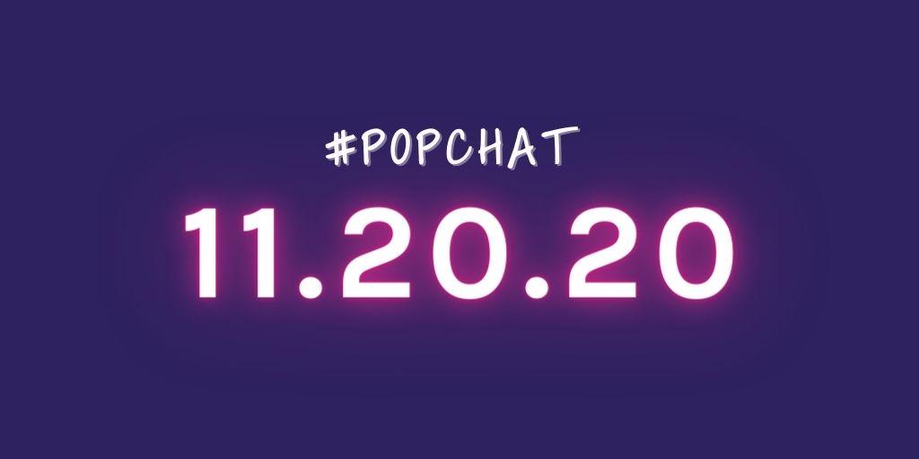 #PopChat — November 20