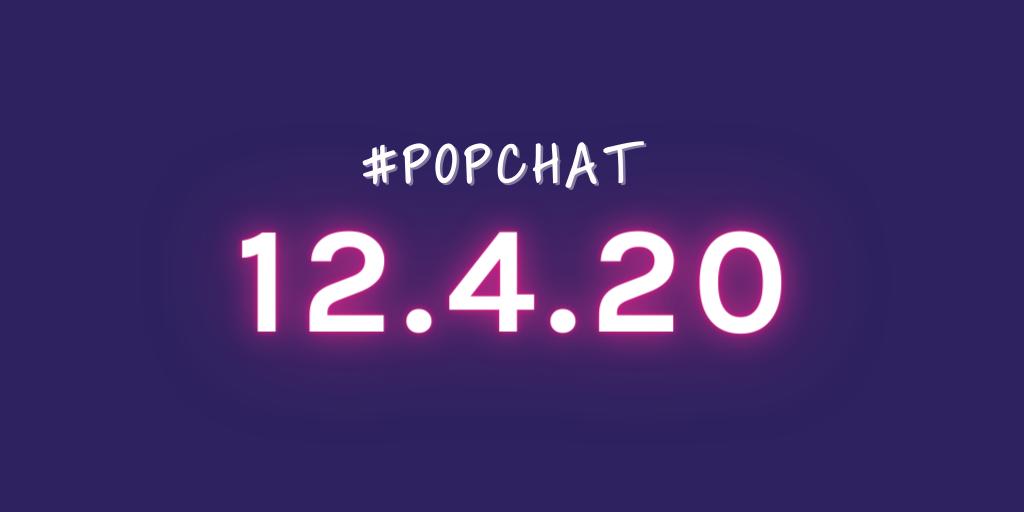 #PopChat — December 4
